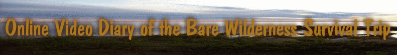 Online Video Diary of the Bare Wilderness Survival Trip