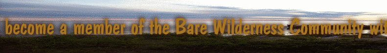 become a member of the Bare Wilderness Community with access to the chat and write permission for the Bare Wilderness Forum