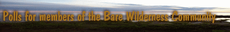 Polls for members of the Bare Wilderness Community